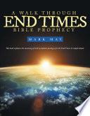 A Walk through End Times Bible Prophecy