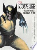 Wolverine  Creating Marvel s Legendary Mutant