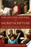 The Decline and Fall of Sacred Scripture  How the Bible Became a Secular Book
