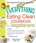 The Everything Eating Clean Cookbook for Vegetarians Book PDF
