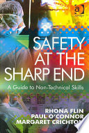 """Safety at the Sharp End: A Guide to Non-technical Skills"" by Rhona H. Flin, Paul O'Connor, Margaret Crichton"