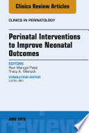 Perinatal Interventions to Improve Neonatal Outcomes, An Issue of Clinics in Perinatology, E-Book