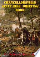 Chancellorsville Staff Ride  Briefing Book  Illustrated Edition