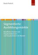 Segmentierte Ausbildungsmärkte: Berufliche Chancen von Hauptschülerinnen und Hauptschülern im Wandel