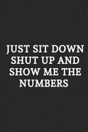 Just Sit Down Shut Up and Show Me the Numbers Book