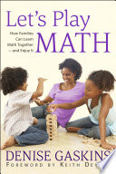 """Let's Play Math: How Families Can Learn Math Together—and Enjoy It"" by Denise Gaskins, Keith Devlin"
