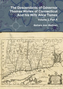 The Descendants of Governor Thomas Welles of Connecticut and his Wife Alice Tomes, Volume 2, Part A