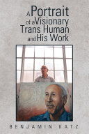 A Portrait of a Visionary Trans Human and His Work [Pdf/ePub] eBook