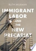 Immigrant Labor and the New Precariat