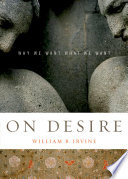 """On Desire: Why We Want What We Want"" by William B. Irvine"
