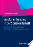 Employer Branding in der Sozialwirtschaft  : Wie Sie als attraktiver Arbeitgeber die richtigen Fachkräfte finden und halten