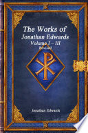 The Works of Jonathan Edwards  Volume I    III Revised Book