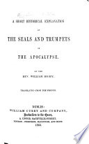 A Short Historical Explanation of the Seals and Trumpets of the Apocalypse  By the Rev  William Digby  Translated from the French  by the author  With the text
