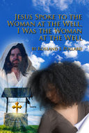 Jesus Spoke To The Woman At The Well I Was The Woman At The Well Book PDF