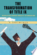 """""""The Transformation of Title IX: Regulating Gender Equality in Education"""" by R. Shep Melnick"""