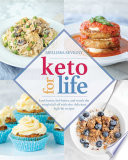 """Keto for Life: Look Better, Feel Better, and Watch the Weight Fall off with 160+ Delicious High-Fat Recipes"" by Mellissa Sevigny"