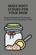 Make Body Scrubs For Your Mom