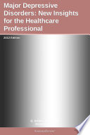 Major Depressive Disorders  New Insights for the Healthcare Professional  2012 Edition