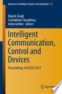 """""""Intelligent Communication, Control and Devices: Proceedings of ICICCD 2017"""" by Rajesh Singh, Sushabhan Choudhury, Anita Gehlot"""