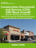 Construction Documents and Service (CDs): Are Mock Exam (Architect Registration Exam): Are Overview, Exam Prep Tips, Multiple-Choice Questions and Gra