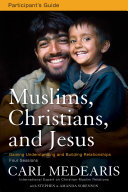 Muslims  Christians  and Jesus Participant s Guide