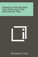 Formula for Raising the Dead and the Baptism of Fire