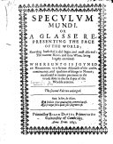 Speculum Mundi, or, a Glasse representing the Face of the World. ... Whereunto is joyned an Hexameron, or a serious discourse of the causes, continuance, and qualities of things in nature, etc