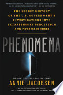 """Phenomena: The Secret History of the U.S. Government's Investigations into Extrasensory Perception and Psychokinesis"" by Annie Jacobsen"