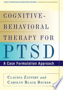 """Cognitive-Behavioral Therapy for PTSD: A Case Formulation Approach"" by Claudia Zayfert, Carolyn Black Becker"