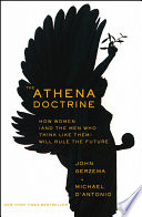 """The Athena Doctrine: How Women (and the Men Who Think Like Them) Will Rule the Future"" by John Gerzema, Michael D'Antonio"