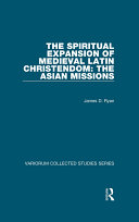 The Spiritual Expansion of Medieval Latin Christendom  The Asian Missions