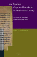 New Testament Conjectural Emendation in the Nineteenth Century: Jan Hendrik Holwerda as a Pioneer of Method