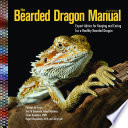 """""""The Bearded Dragon Manual: Expert Advice for Keeping and Caring For a Healthy Bearded Dragon"""" by Philippe De Vosjoil, Terri M Sommella, Robert Mailloux, Susan Donoghue, Roger J. Klingenberg"""