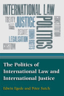 The Politics of International Law and International Justice