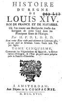 Histoire du regne de Louis XIV, roi de France et de Navarre, où l'on trouve une recherche éxacte des intrigues de cette cour dans les principaux états de l'Europe