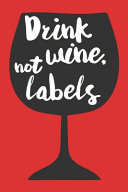 Drink Wine Not Labels