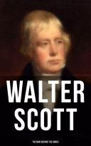 Walter Scott - The Man Behind the Books