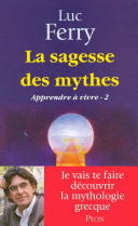 LA SAGESSE DES MYTHES - APPRENDRE A VIVRE 2
