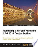 Mastering Microsoft Forefront UAG 2010 Customization Book