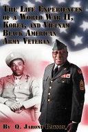 The Life Experiences of a World War II, Korea, and Vietnam Black American Army Veteran