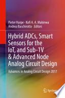 Hybrid ADCs  Smart Sensors for the IoT  and Sub 1V   Advanced Node Analog Circuit Design