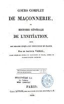Cours complet de Maçonnerie, ou Histoire générale de l'initiation depuis son origine jusqu'à son institution en France
