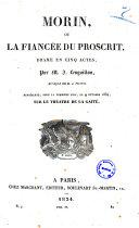 Morin, ou La fiancee du proscrit drame en cinq actes par M. J. Lesguillon