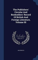 The Publishers Circular And Booksellers Record Of British And Foreign Literature Volume 55