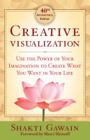 Creative Visualization: Use the Power of Your Imagination to Create ...