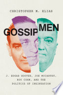 link to Gossip men : J. Edgar Hoover, Joe McCarthy, Roy Cohn, and the politics of insinuation in the TCC library catalog