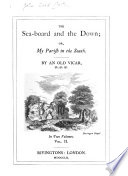 The sea board and the down  or  My parish in the South  by an old vicar  J W  Warter