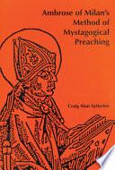 Ambrose Of Milan S Method Of Mystagogical Preaching Book