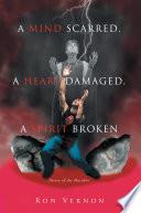 A Mind Scarred  a Heart Damaged  a Spirit Broken