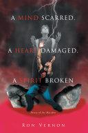 A Mind Scarred, a Heart Damaged, a Spirit Broken